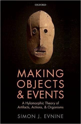Making-Objects-and-Events-A-Hylomorphic-Theory-of-Artifacts-Actions-and-Organisms