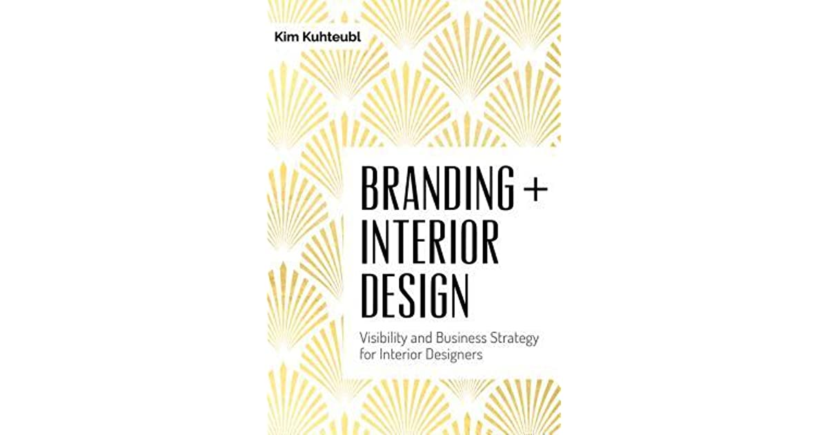 Branding Interior Design Visibility And Business Strategy For Interior Designers By Kim Kuhteubl