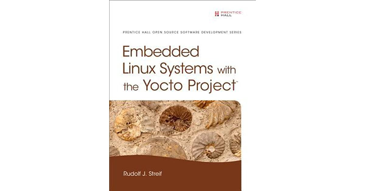 Embedded Linux Systems with the Yocto Project by Rudolf J