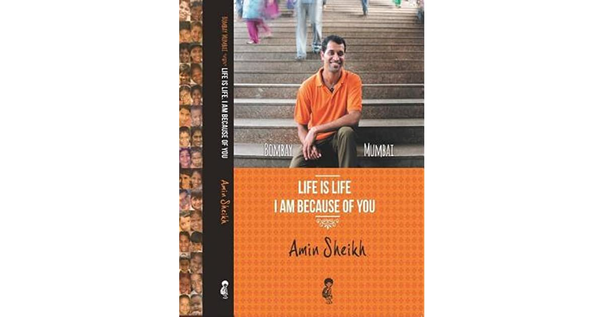 Bombay Mumbai Life Is Life - I Am Because of You by Amin Sheikh