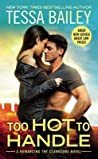 Too Hot to Handle by Tessa Bailey