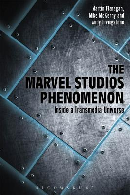 The Marvel Studios Phenomenon Inside a Transmedia Universe 1st Edition