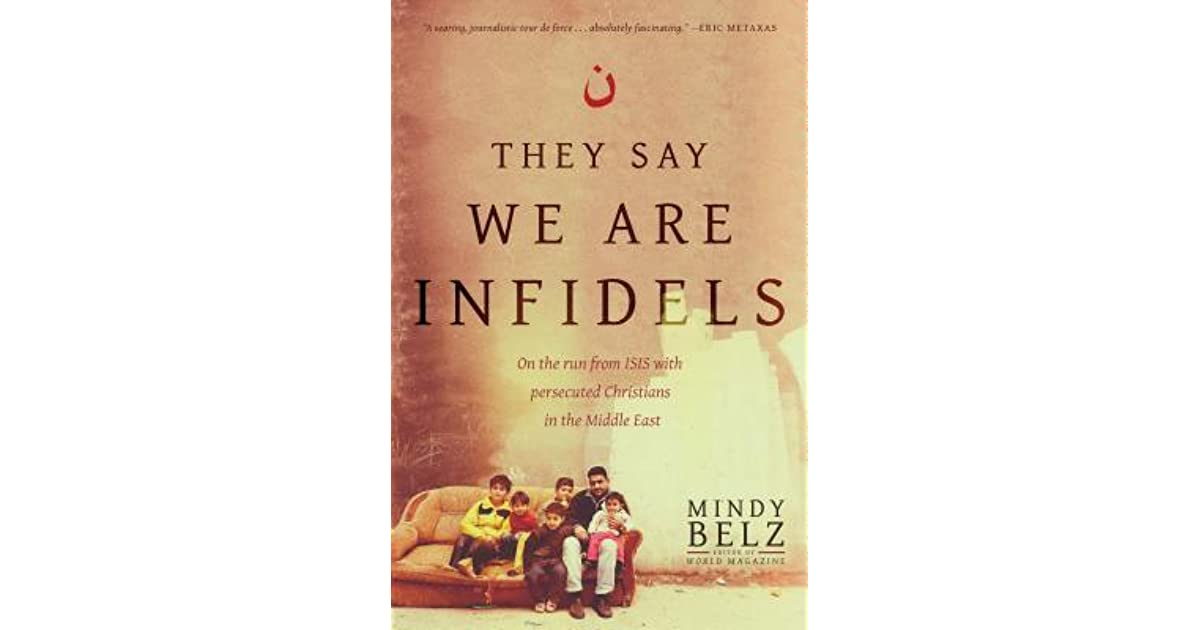 why we are infidels A must-read for anyone seeking a firmer grasp on the complex dynamics at play in war-torn iraq and syria, they say we are infidels is the eye-opening and revelatory testimony of a journalist who.