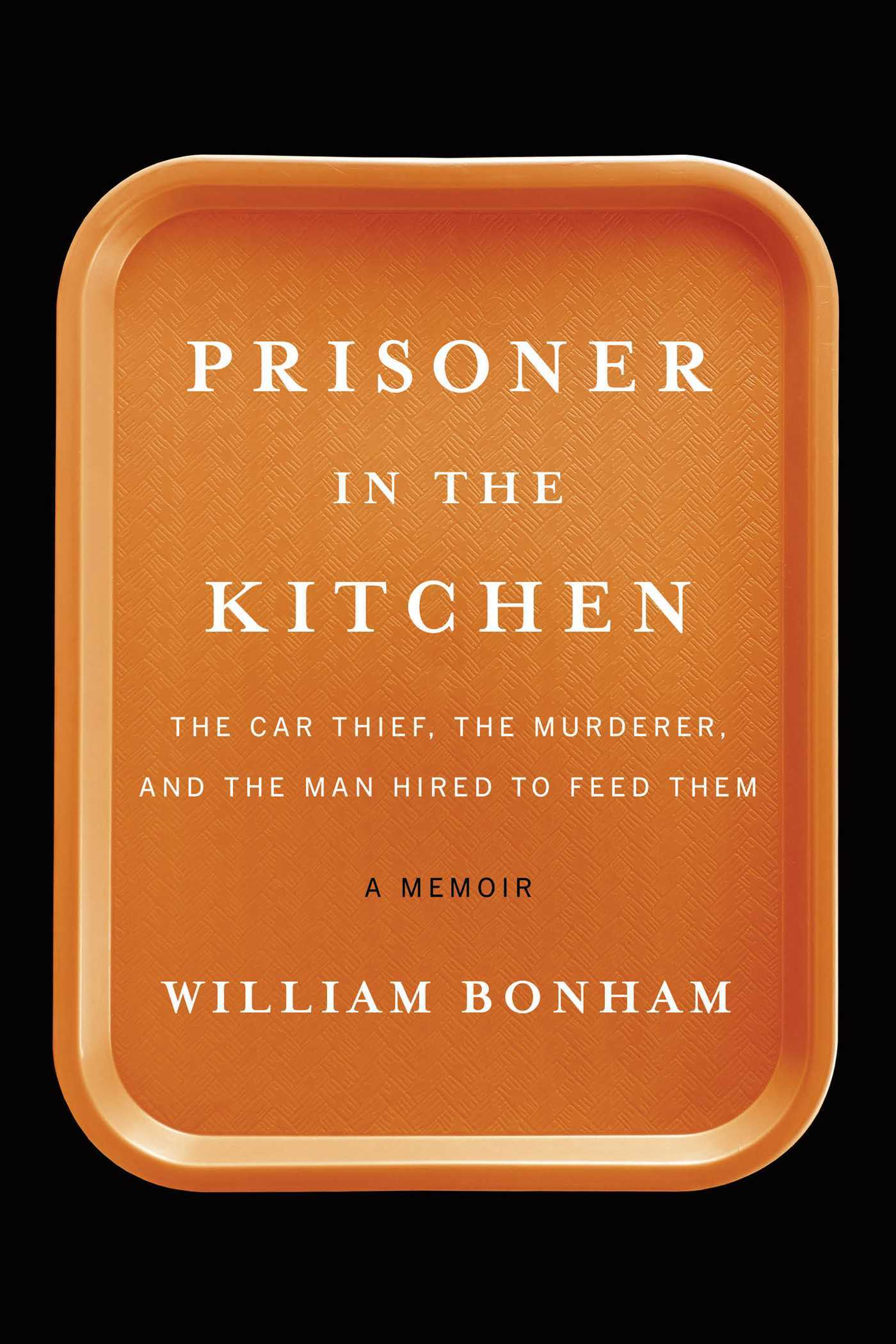 Prisoner in the Kitchen-The Car Thief, the Murderer, and the Man Hired to Feed Them