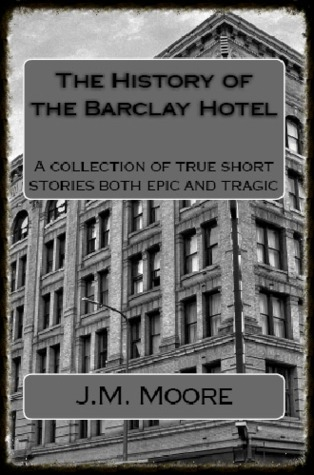 The History of the Barclay Hotel: A collection of true short stories both epic and tragic