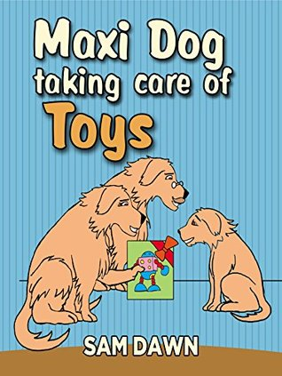 Childrens Books: Maxi Dog Taking Care of Toys: Children's Animals Books: (FREE VIDEO AUDIOBOOK INCLUDED) Children Books ages 1-9 (Animal Stories for Children 9)