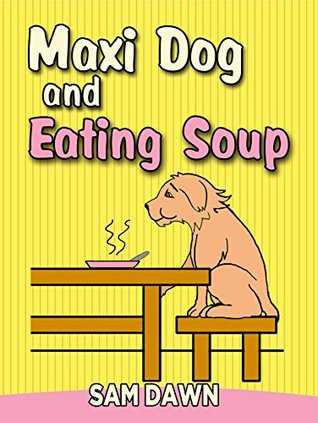 "Kids Books: ""Maxi Dog and Eating Soup"": Children's Animals Books: (FREE VIDEO AUDIOBOOK INCLUDED) Kids Books ages 1-8 (Animal Stories for Children 7)"