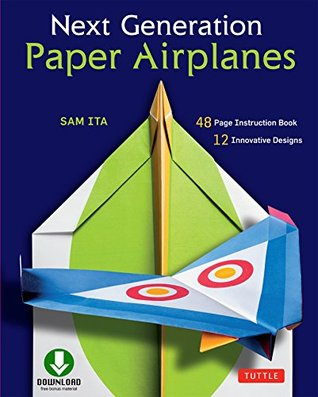 Next Generation Paper Airplanes Ebook: Engineered for Extreme Performance, These Paper Airplanes are Guaranteed to Impress: Origami Book with Downloadable Video