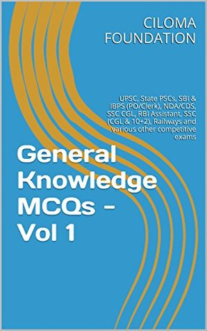 General Knowledge MCQs - Vol 1: UPSC, State PSCs, SBI & IBPS (PO/Clerk), NDA/CDS, SSC CGL, RBI Assistant, SSC (CGL & 10+2), Railways and various other competitive exams