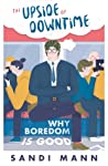 The Upside of Downtime: Why Boredom is Good