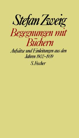 Begegnungen mit Büchern: Aufsätze und Einleitungen aus den Jahren 1902-1939