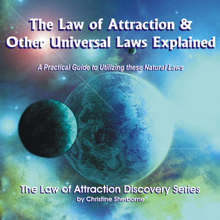 The Law of Attraction & Other Universal Laws Explained: A Practical Guide to Utilizing These Natural Laws (Law of Attraction Discovery)