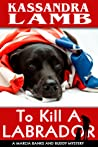 To Kill A Labrador (Marcia Banks and Buddy Mysteries, #1)