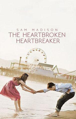 The Heartbroken Heartbreaker by Sam Madison
