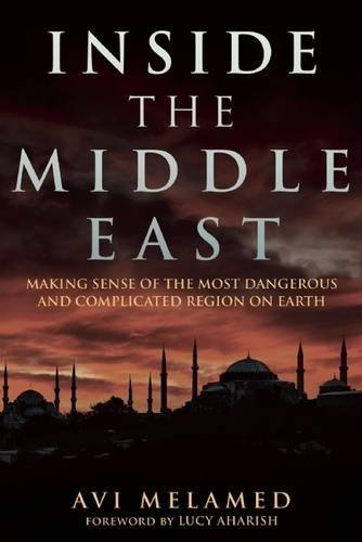 Inside the Middle East Making Sense of the Most Dangerous and Complicated Region on Earth