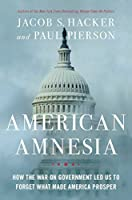 American Amnesia: How the War on Government Led Us to Forget What Made America Prosper