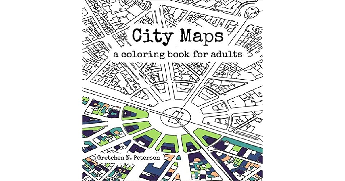 City Maps A Coloring Book For Adults By Gretchen N Peterson