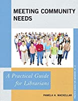 Meeting Community Needs: A Practical Guide for Librarians (Practical Guides for Librarians)