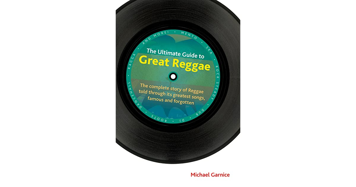 The Ultimate Guide to Great Reggae: The Complete Story of Reggae