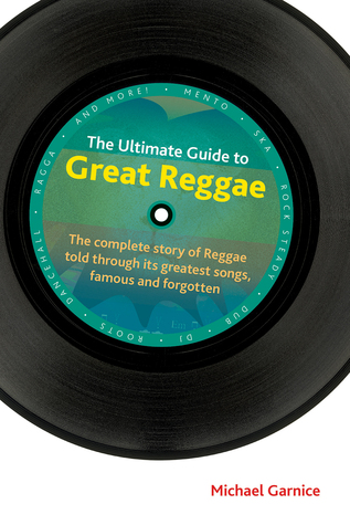 The Ultimate Guide to Great Reggae by Michael Garnice