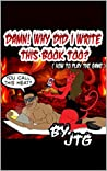 DAMN! WHY DID I WRITE THIS BOOK TOO ( How to play THE GAME ) (DAMN! WHY DID I WRITE THIS BOOK? 2)