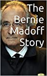 The Bernie Madoff Story: Inside The Biggest Ponzi Scheme In History