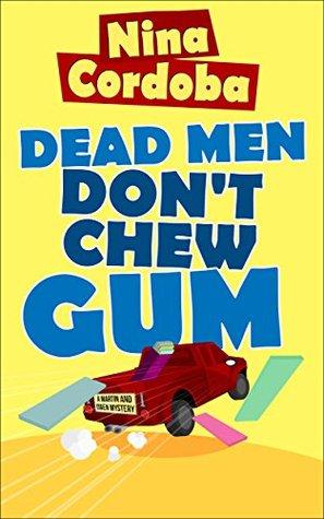 Dead Men Don't Chew Gum: Martin and Owen Funny Romantic Mysteries #1
