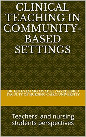 Clinical teaching in community- based settings: teachers' and nursing students perspectives