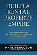 Build A Rental Property Empire: The No-nonsense Book On Finding Deals, Financing The Right Way, And Managing Wisely