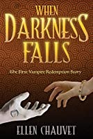 When Darkness Falls: The First Vampire Redemption Story