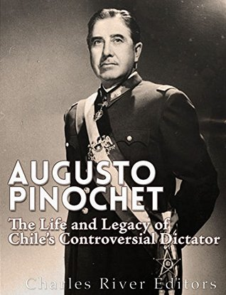 Augusto Pinochet: The Life and Legacy of Chile's Controversial Dictator