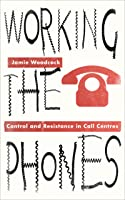 Working the Phones: Control and Resistance in Call Centers