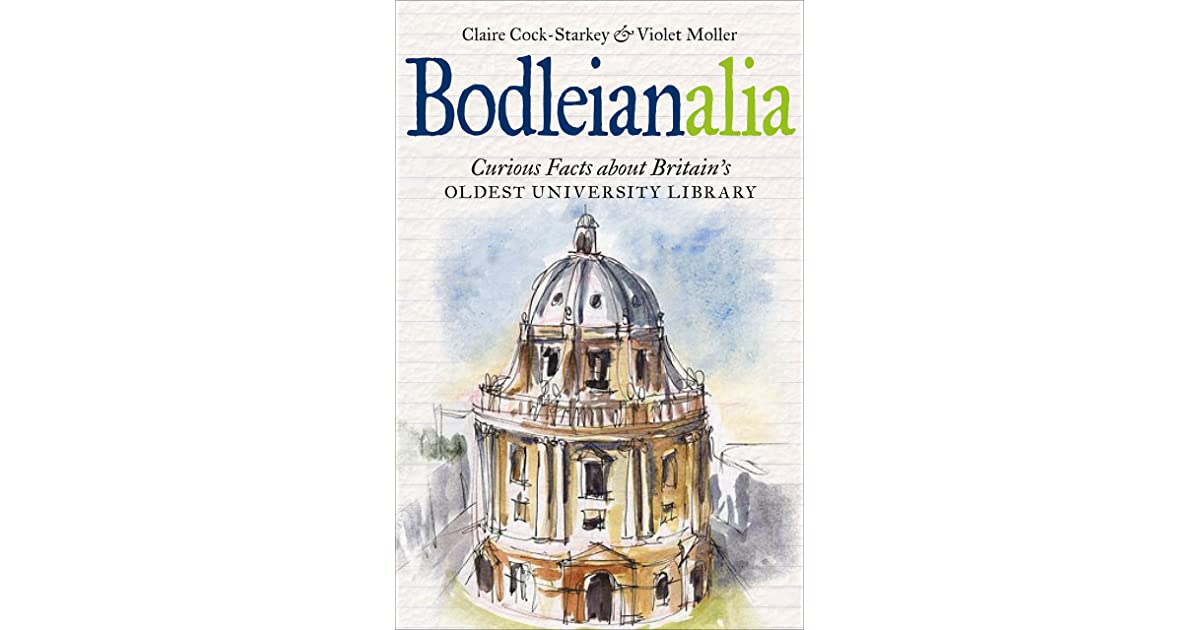 Curious Facts about Britains Oldest University Library Bodleianalia