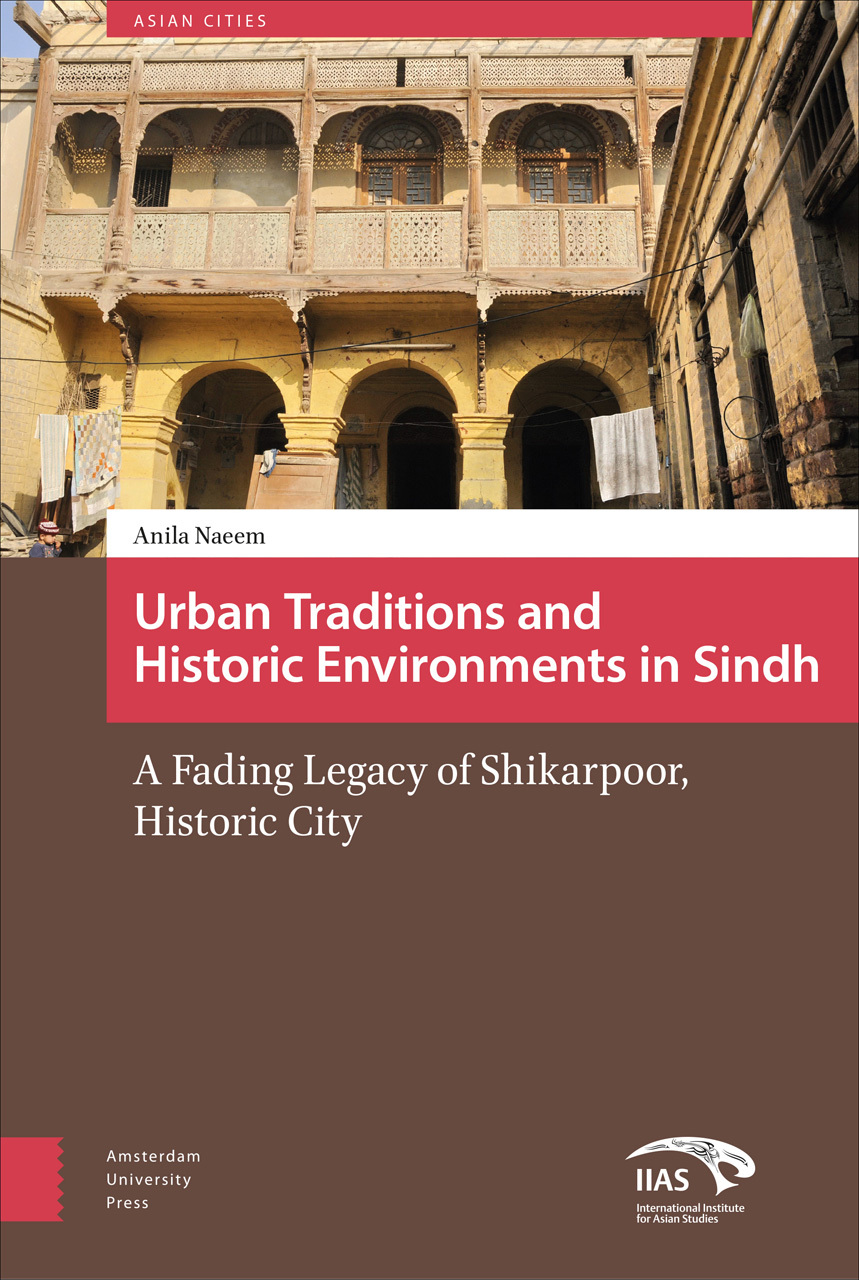 Urban Traditions and Historic Environments in Sindh A Fading Legacy of Shikarpoor, Historic City