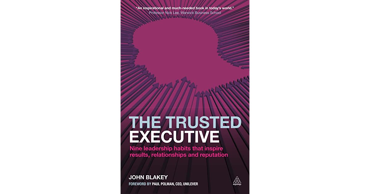 The trusted executive nine leadership habits that inspire results the trusted executive nine leadership habits that inspire results relationships and reputation by john blakey fandeluxe PDF