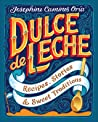 Dulce de Leche: Recipes, Stories,  Sweet Traditions