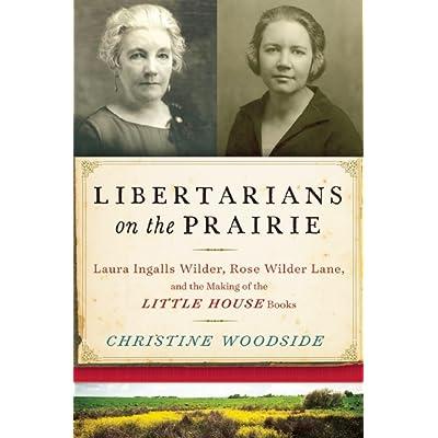Libertarians On The Prairie Laura Ingalls Wilder Rose Wilder Lane