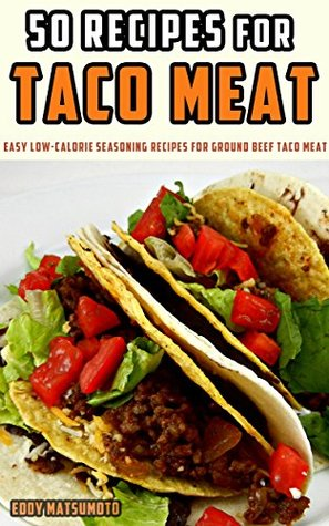 50 Recipes for Taco Meat: Easy low-calorie seasoning recipes for ground beef taco meat