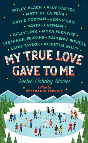 3 Reasons To Read…My True Love Gave to Me: Twelve Holiday Stories by Stephanie Perkins et al.