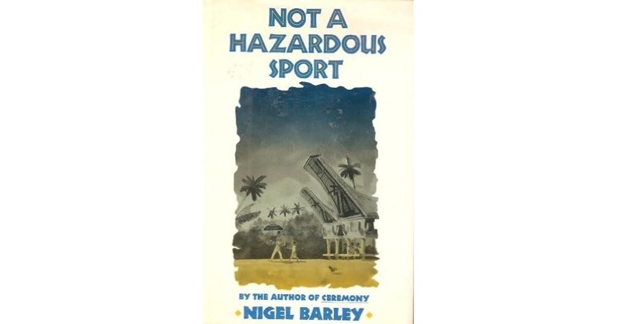 Not A Hazardous Sport By Nigel Barley