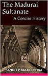 The Madurai Sultanate: A Concise History