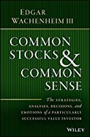 Common Stocks and Common Sense: The Strategies, Analyses, Decisions, and Emotions of a Particularly Successful Value Investor