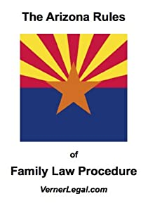 "Arizona Rules of Family Law Procedure (""Just the Rules"" Series)"