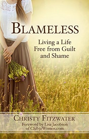 Blameless: Living a Life Free from Guilt and Shame