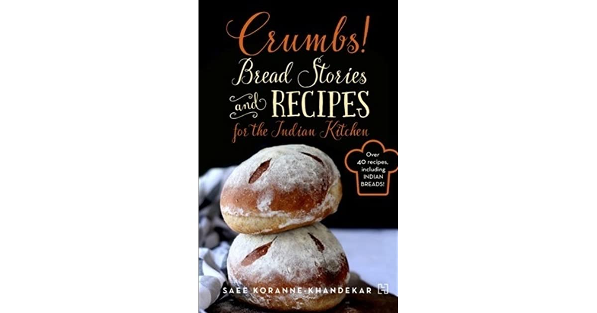 Crumbs Bread Stories And Recipes For The Indian Kitchen ...
