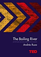 The boiling river: adventure and discovery in the Amazon (TED)