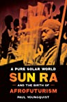 A Pure Solar World: Sun Ra and the Birth of Afrofuturism