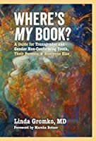 Where's MY Book? A Guide for Transgender and Gender Non-Conforming Youth, Their Parents, & Everyone Else
