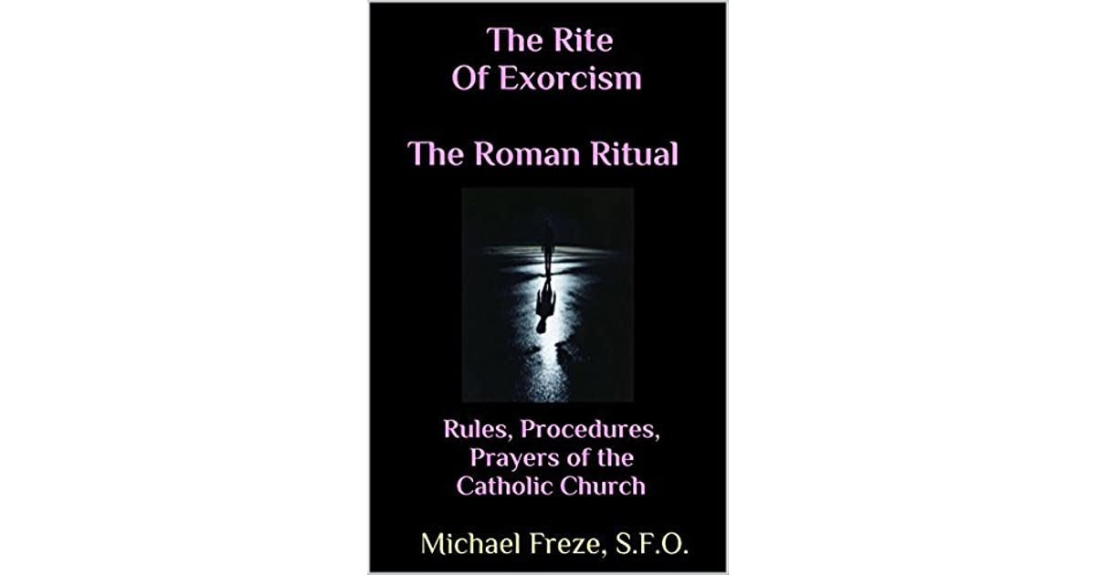 The Rite Of Exorcism The Roman Ritual: Rules, Procedures