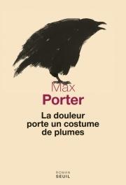 La douleur porte un costume de plumes by Max Porter